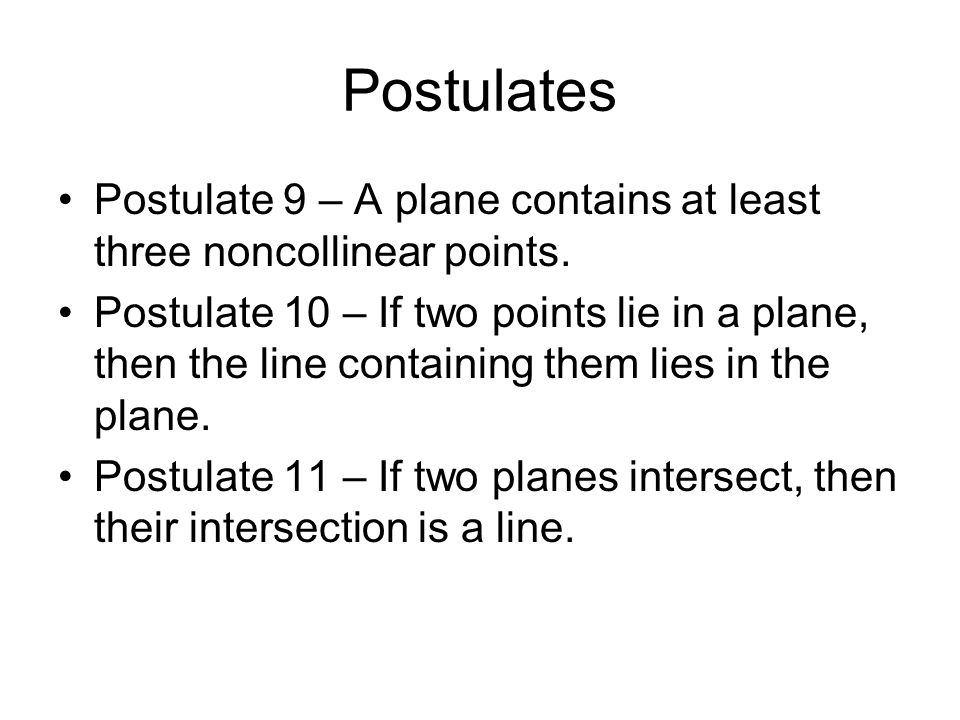 Postulates Postulate 9 – A plane contains at least three noncollinear points.