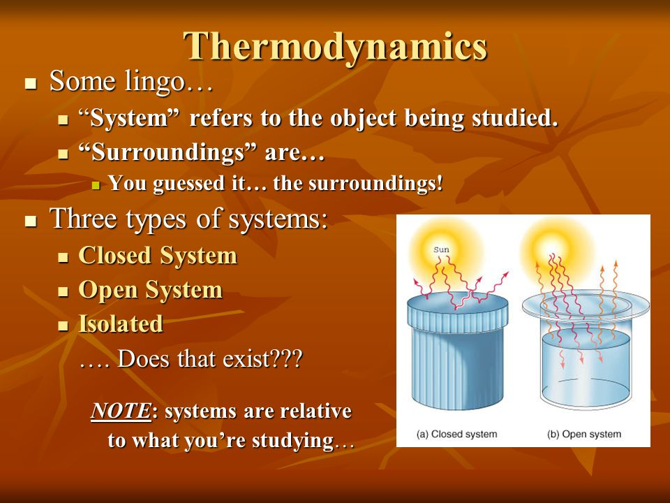 Thermodynamics Some lingo… Three types of systems: