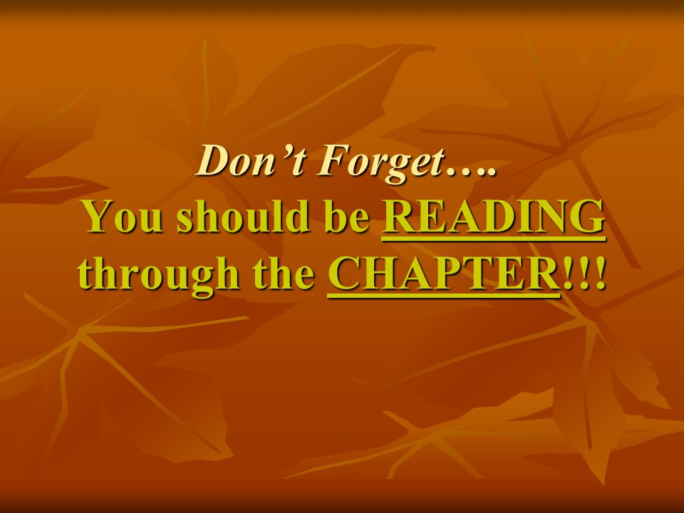 You should be READING through the CHAPTER!!!