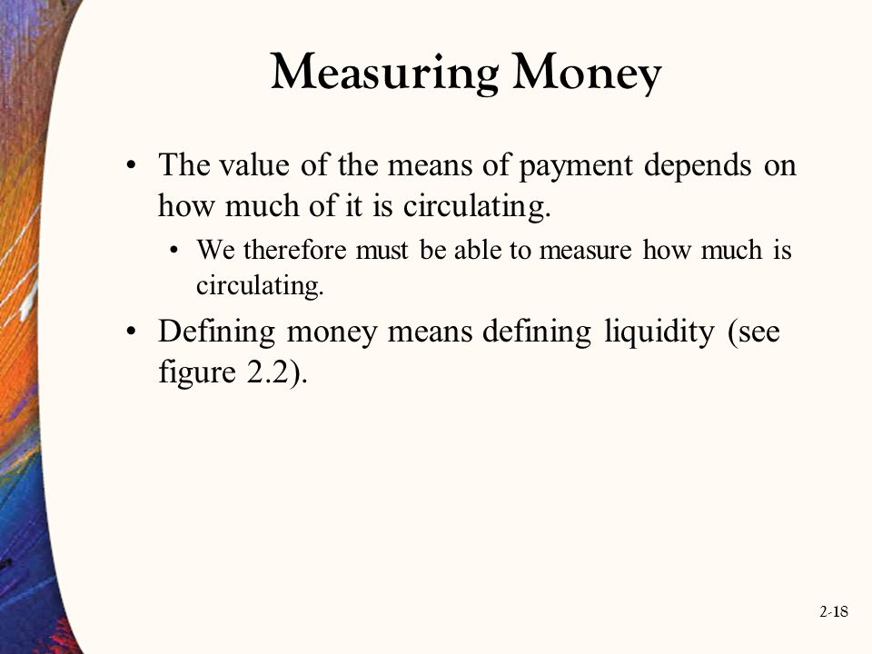 Measuring Money The value of the means of payment depends on how much of it is circulating.