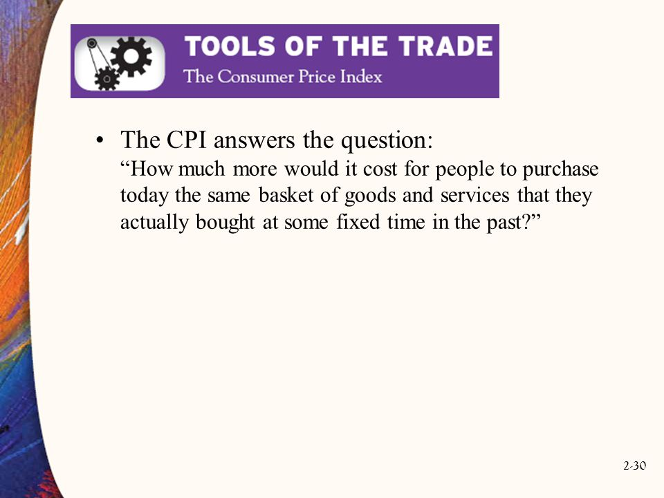 The CPI answers the question: How much more would it cost for people to purchase today the same basket of goods and services that they actually bought at some fixed time in the past