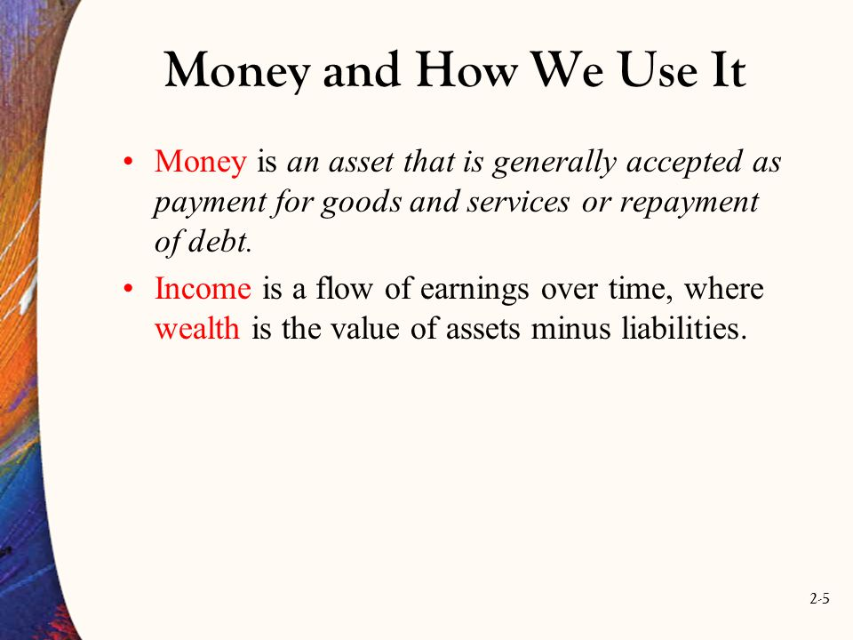 Money and How We Use It Money is an asset that is generally accepted as payment for goods and services or repayment of debt.