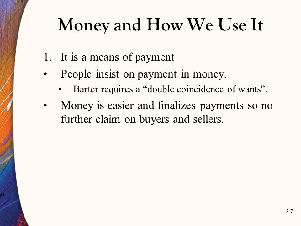Money and How We Use It It is a means of payment