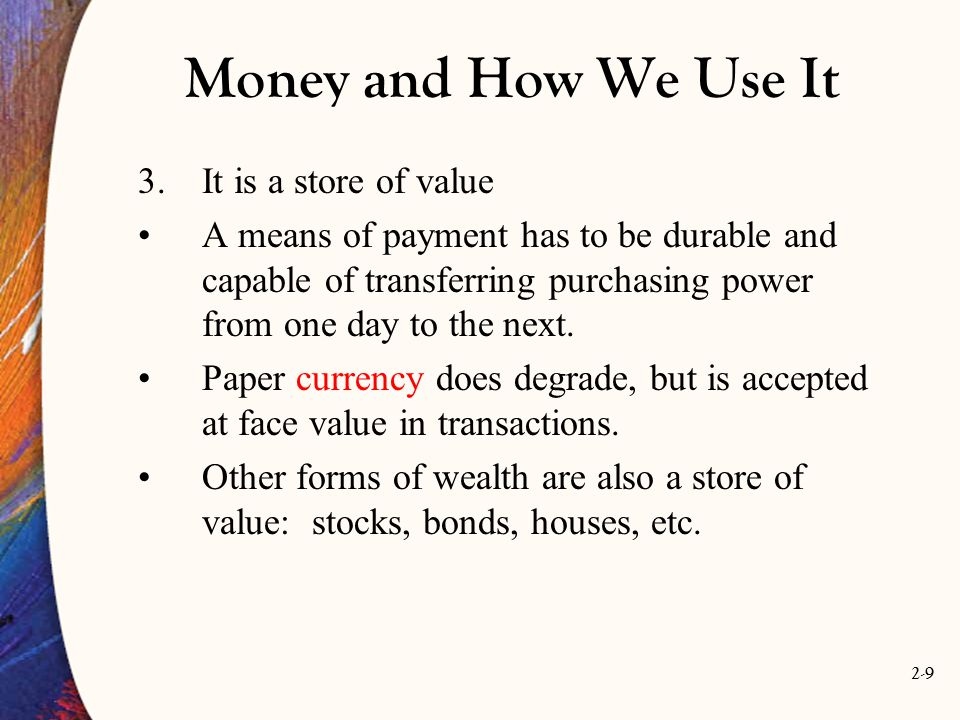 Money and How We Use It It is a store of value