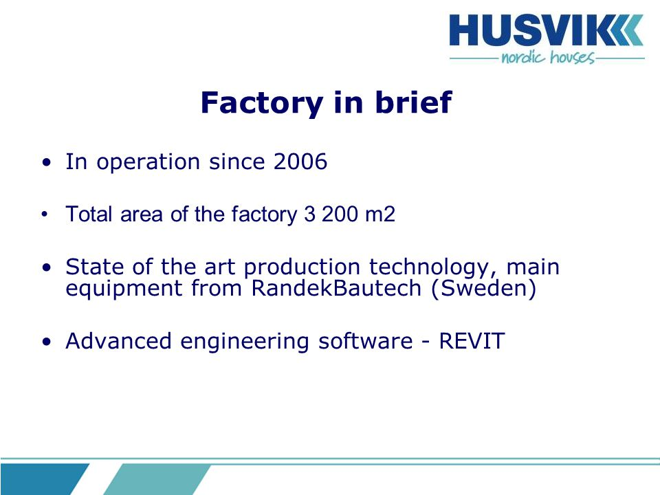Factory in brief In operation since 2006