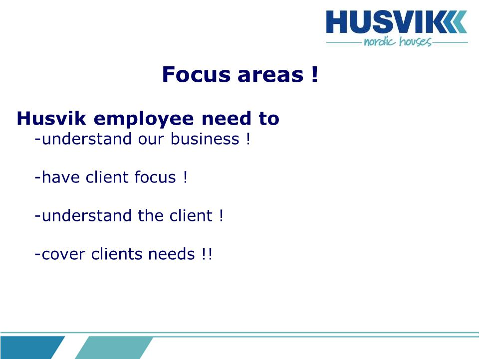 Focus areas ! Husvik employee need to -understand our business !