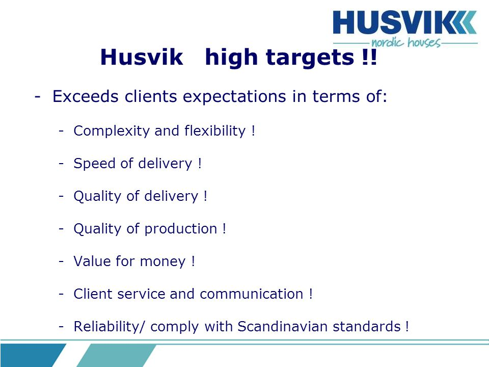 Husvik high targets !! Exceeds clients expectations in terms of: