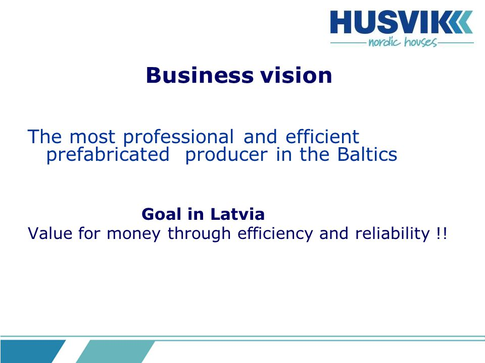 Business vision The most professional and efficient prefabricated producer in the Baltics. Goal in Latvia.