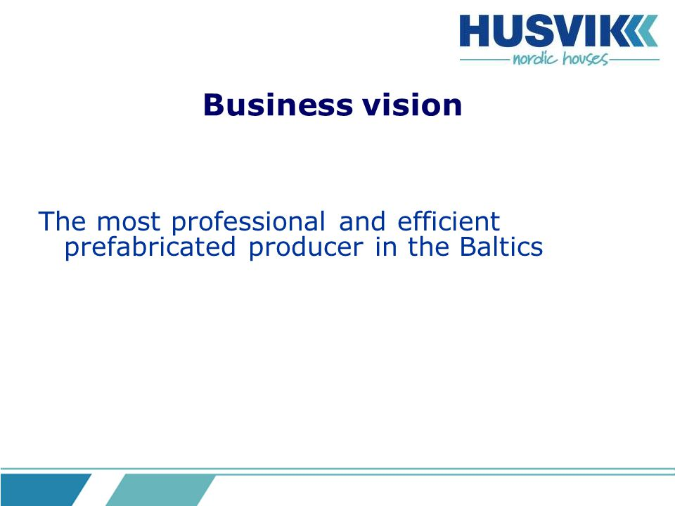 Business vision The most professional and efficient prefabricated producer in the Baltics