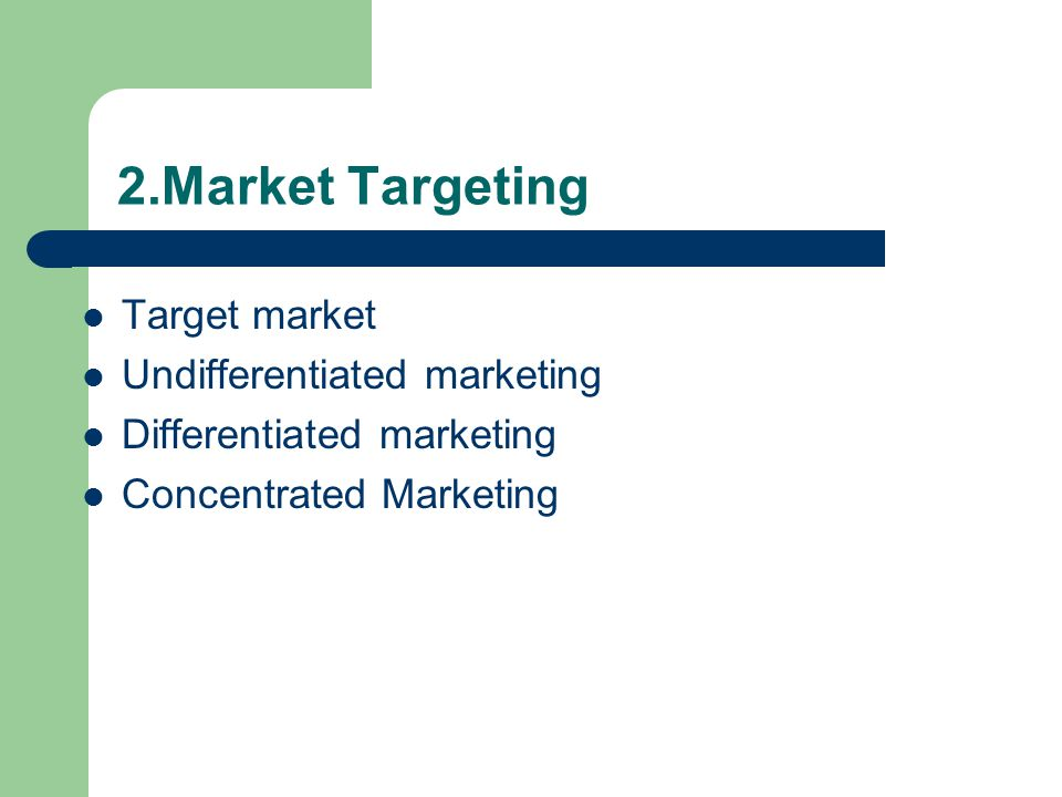 2.Market Targeting Target market Undifferentiated marketing