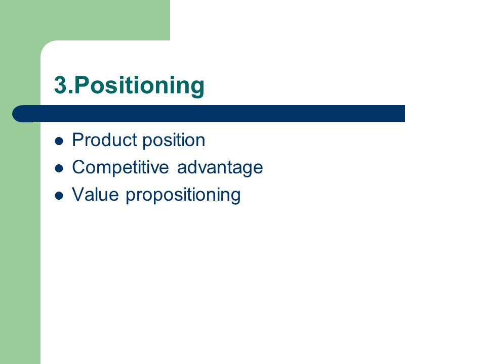 3.Positioning Product position Competitive advantage