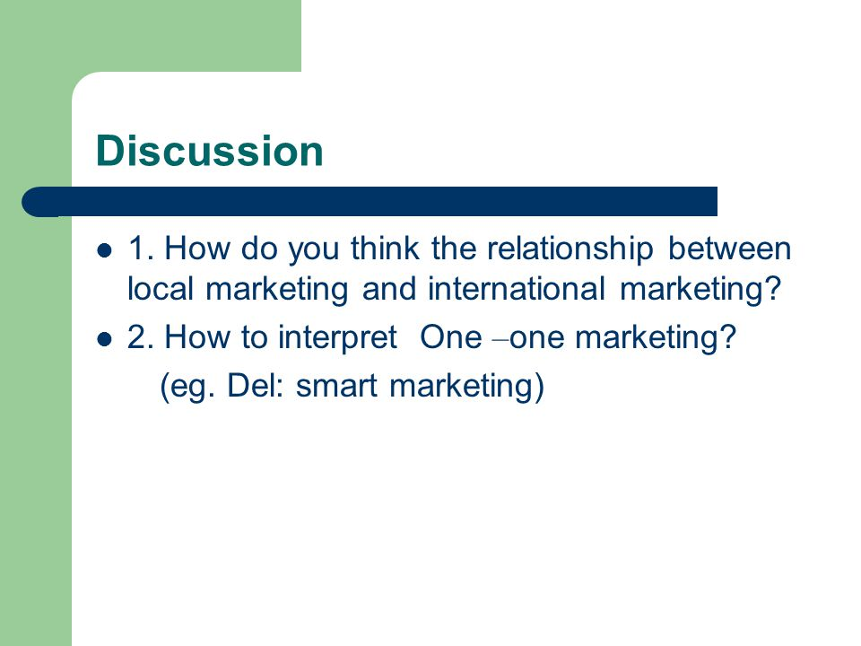 Discussion 1. How do you think the relationship between local marketing and international marketing