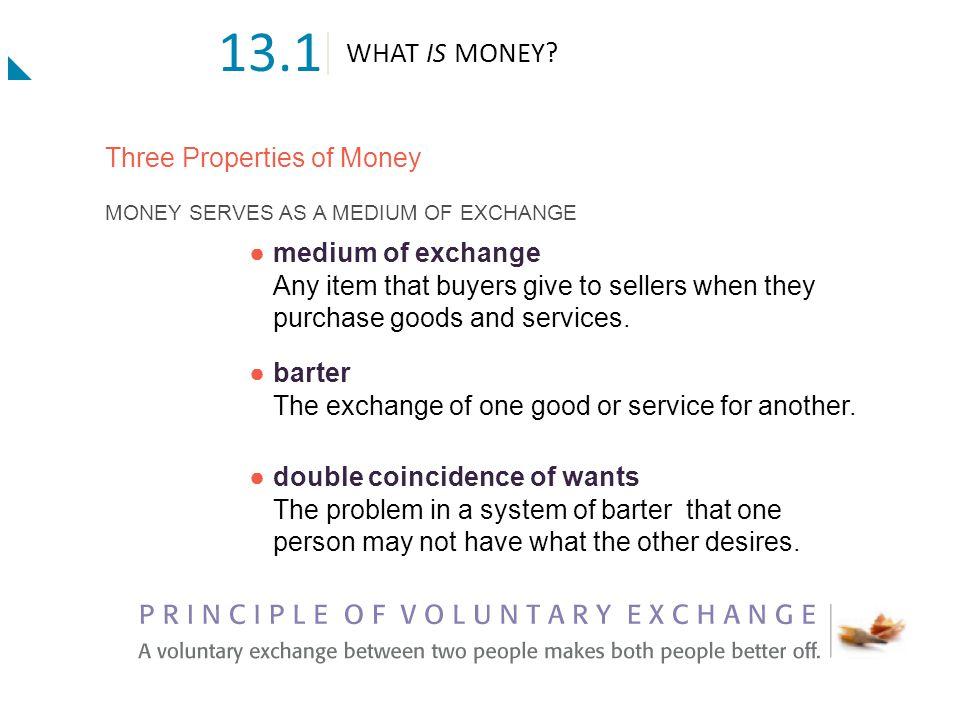 13.1 WHAT IS MONEY Three Properties of Money
