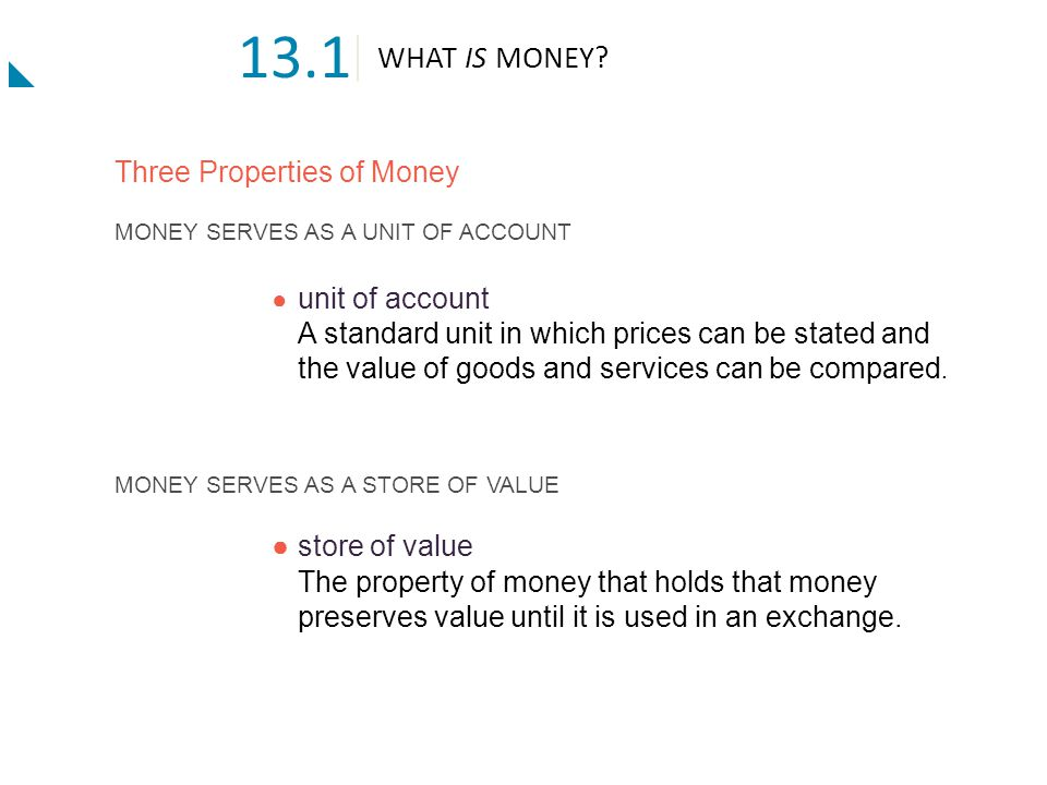 13.1 WHAT IS MONEY Three Properties of Money