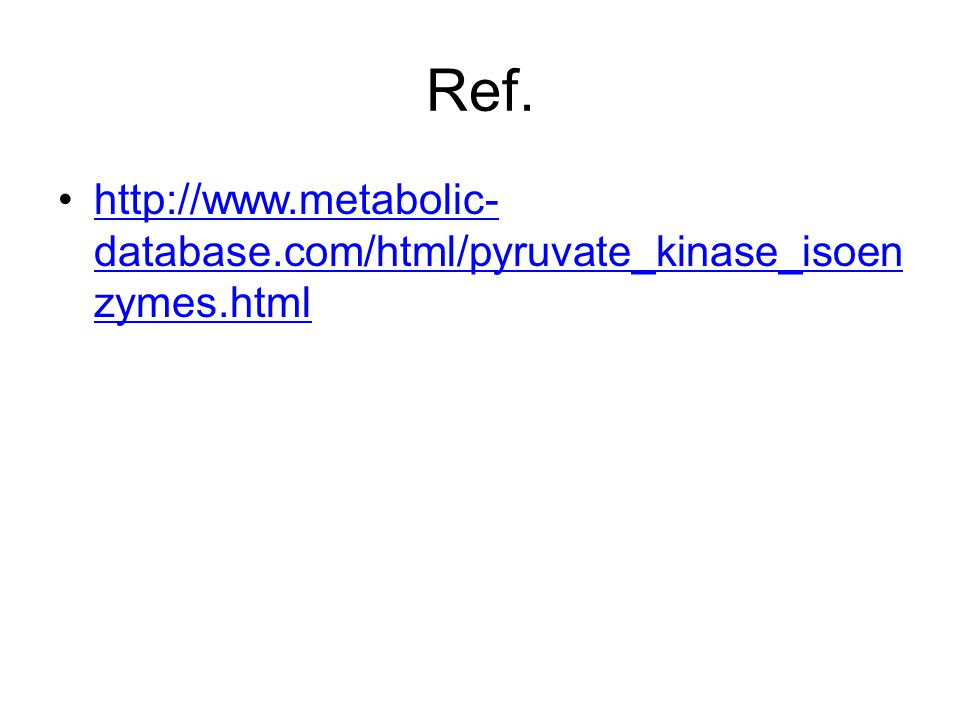 Ref. http://www.metabolic-database.com/html/pyruvate_kinase_isoenzymes.html