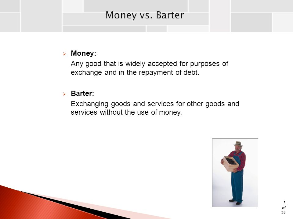 Money vs. Barter Money: Any good that is widely accepted for purposes of exchange and in the repayment of debt.