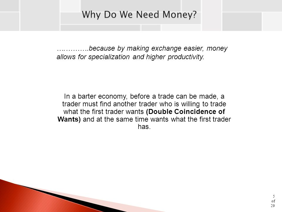 Why Do We Need Money ….……….because by making exchange easier, money allows for specialization and higher productivity.
