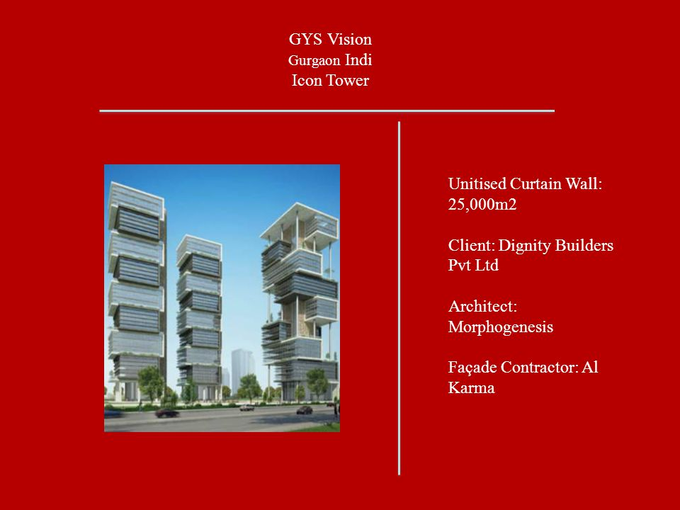 Unitised Curtain Wall: 25,000m2 Client: Dignity Builders Pvt Ltd
