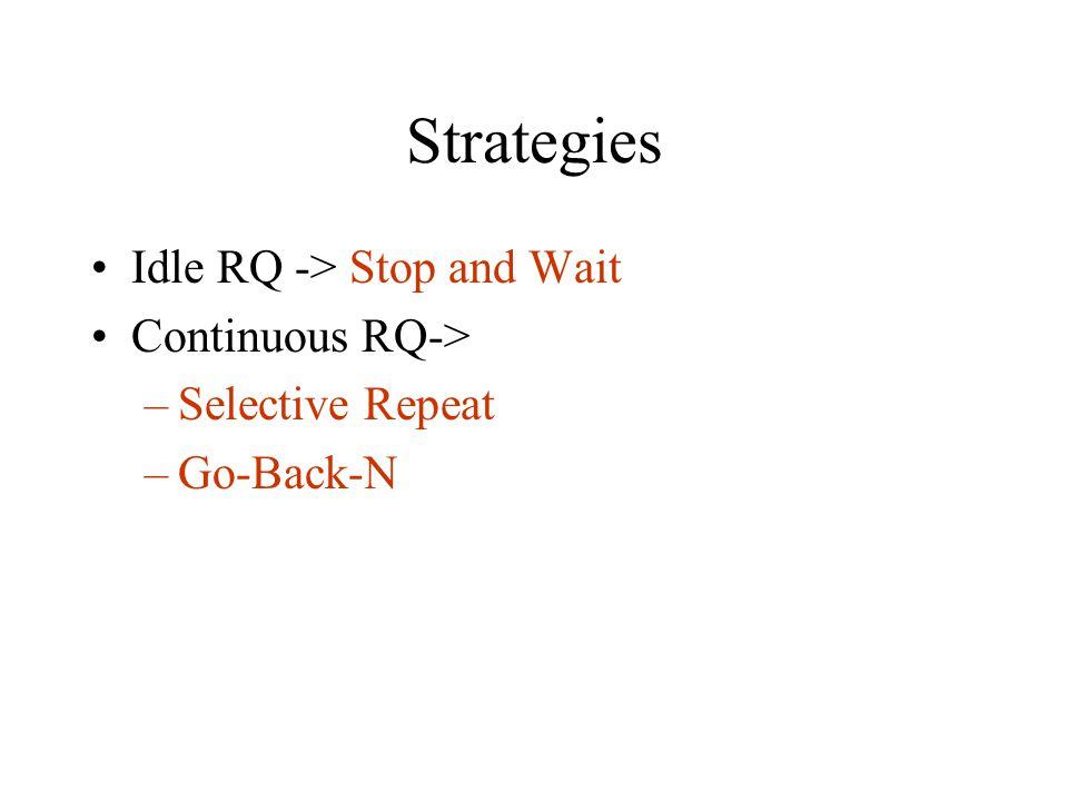 Strategies Idle RQ -> Stop and Wait Continuous RQ->