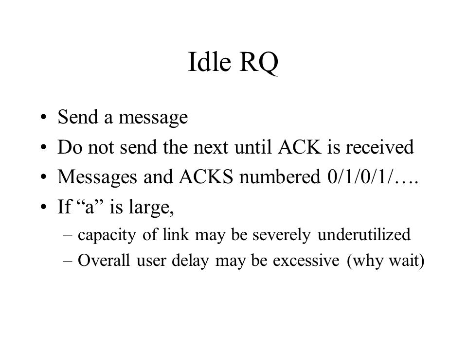 Idle RQ Send a message Do not send the next until ACK is received