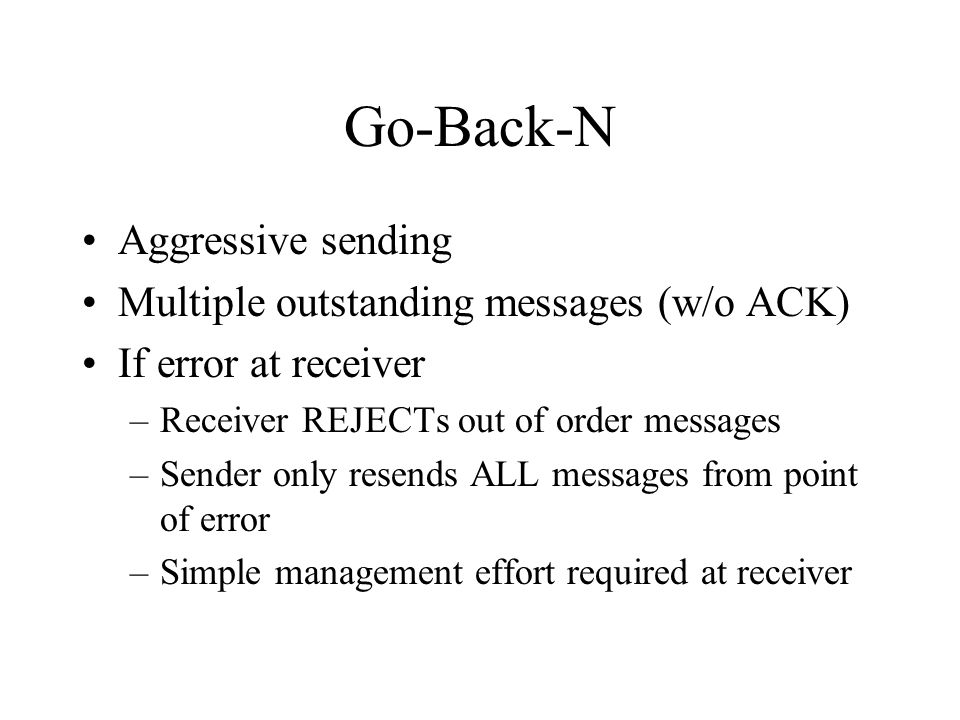 Go-Back-N Aggressive sending Multiple outstanding messages (w/o ACK)