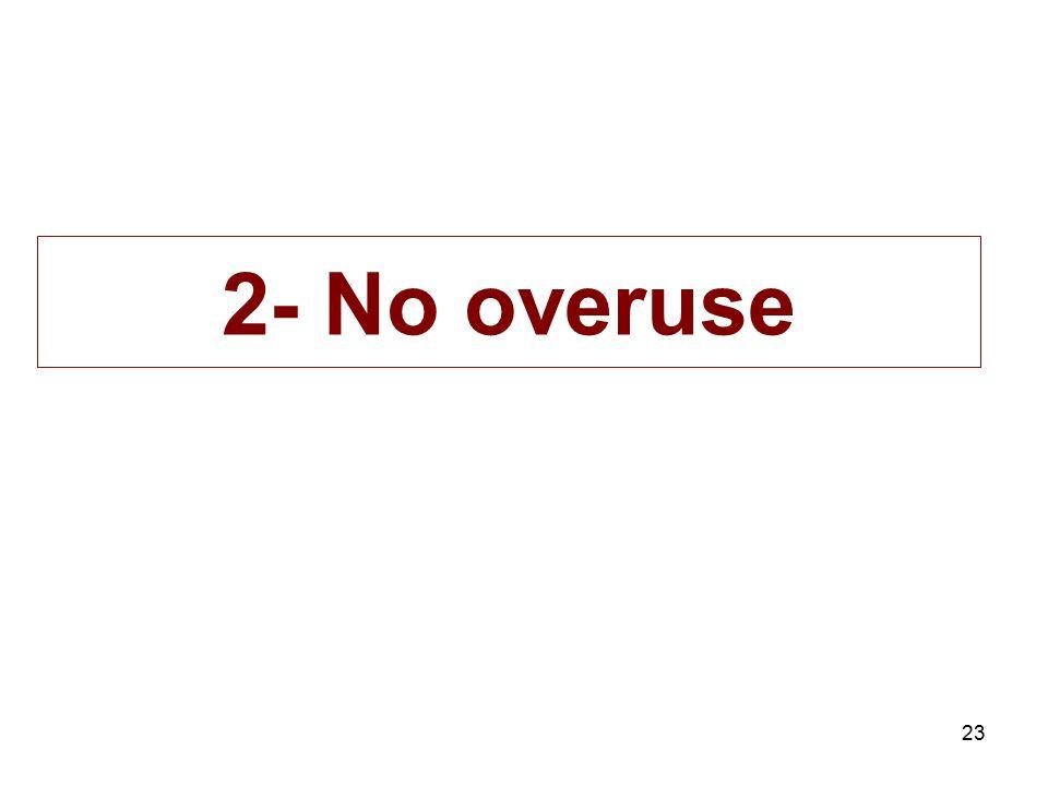 2- No overuse