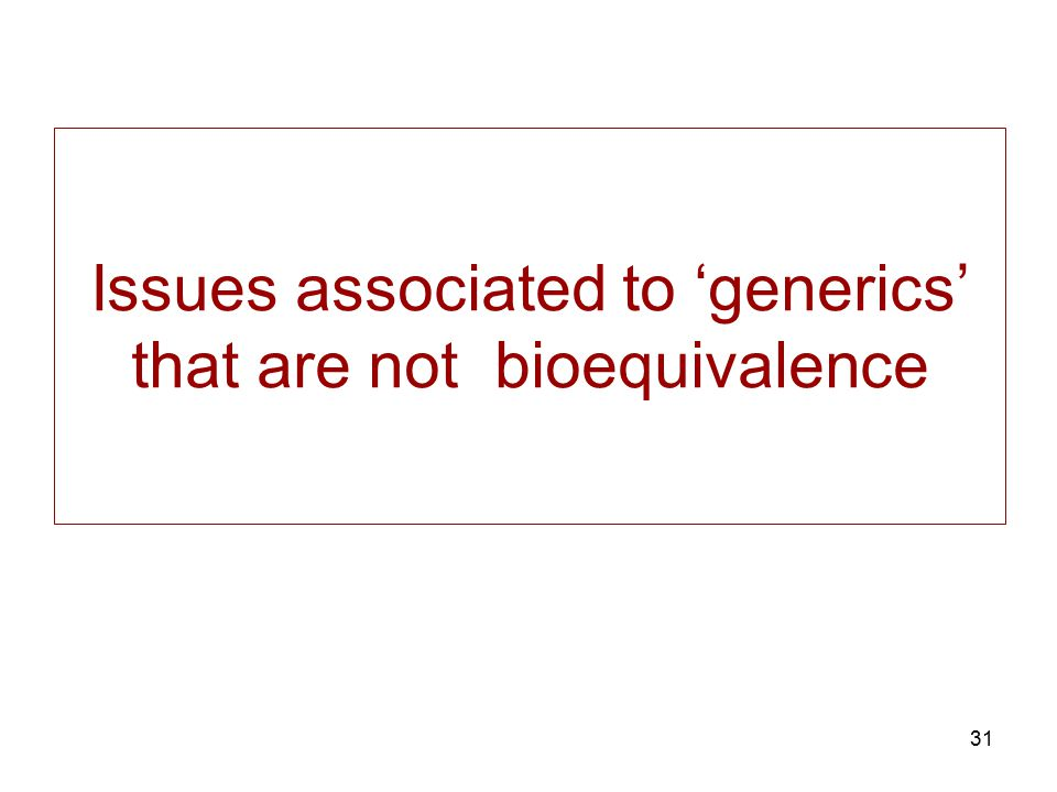 Issues associated to 'generics' that are not bioequivalence