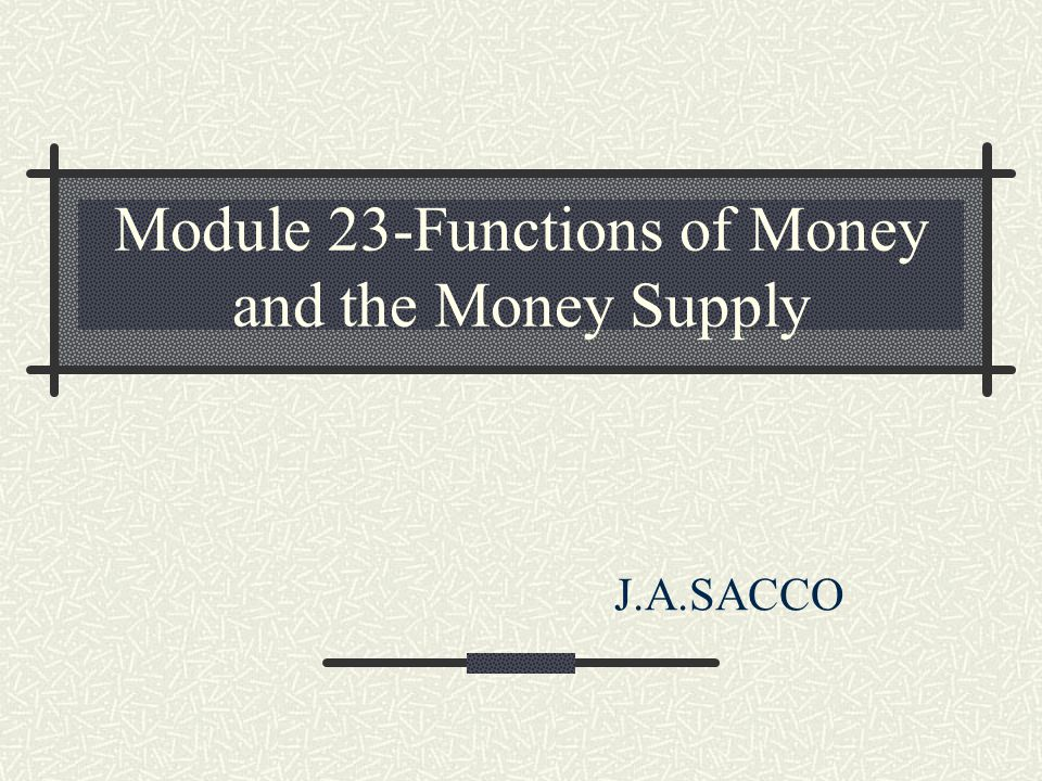 Module 23-Functions of Money and the Money Supply