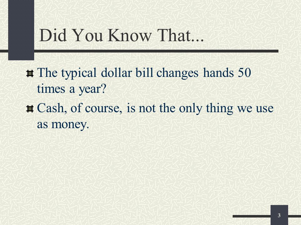 Did You Know That... The typical dollar bill changes hands 50 times a year.