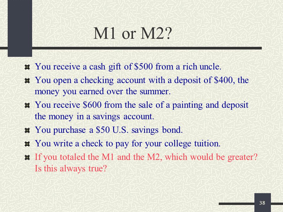 M1 or M2 You receive a cash gift of $500 from a rich uncle.