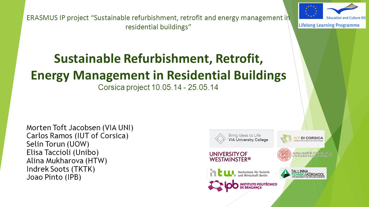 ERASMUS IP project Sustainable refurbishment, retrofit and energy management in residential buildings Sustainable Refurbishment, Retrofit, Energy Management in Residential Buildings Corsica project 10.05.14 - 25.05.14