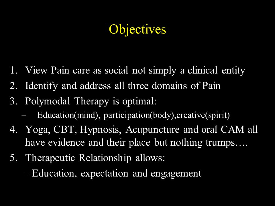 Objectives View Pain care as social not simply a clinical entity