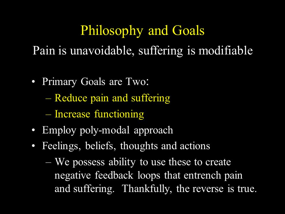 Philosophy and Goals Pain is unavoidable, suffering is modifiable
