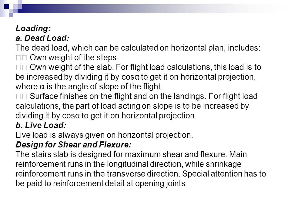 Loading: a. Dead Load: The dead load, which can be calculated on horizontal plan, includes: 􀂃 Own weight of the steps.