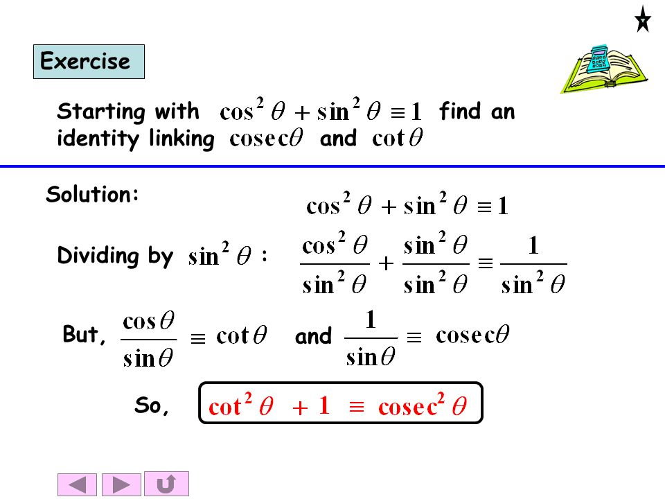 Exercise Starting with find an identity linking and. Solution: Dividing by :