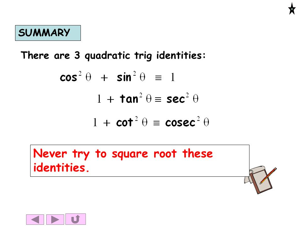 Never try to square root these identities.