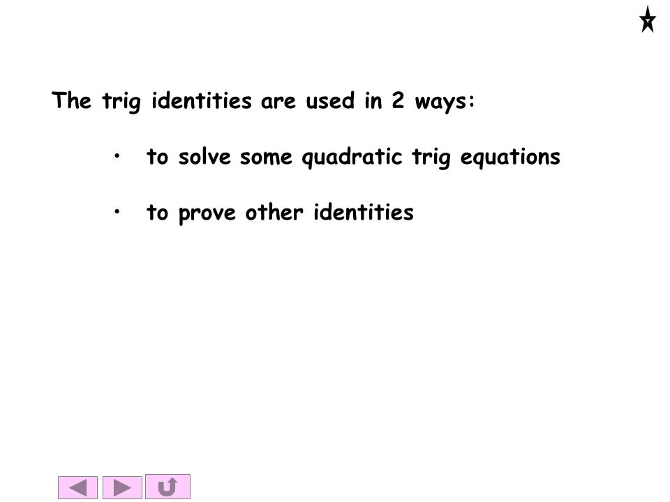 The trig identities are used in 2 ways:
