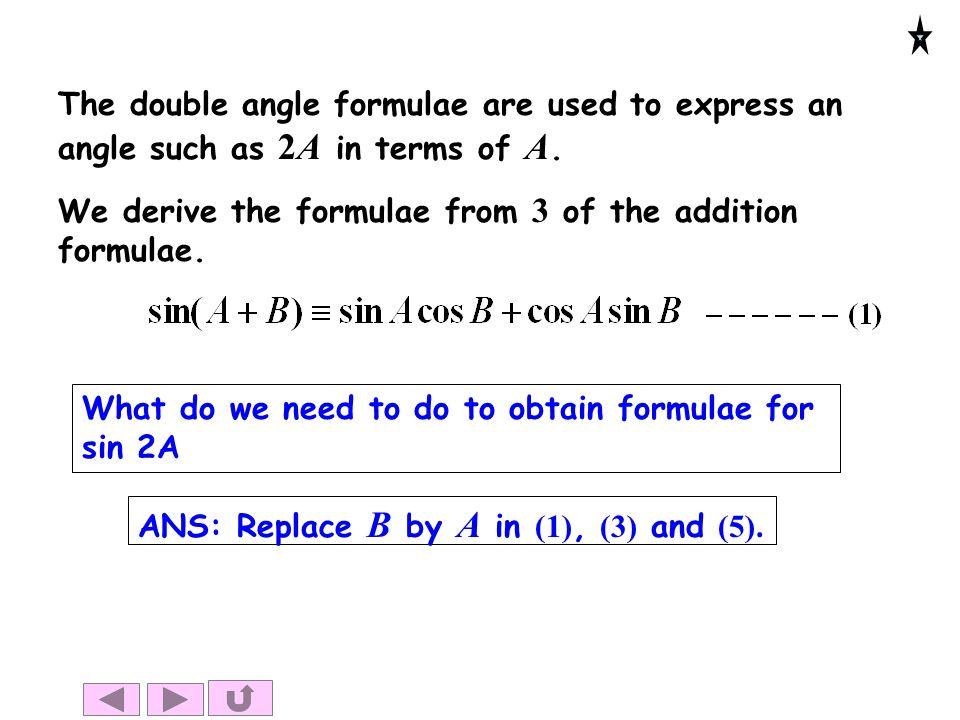 The double angle formulae are used to express an angle such as 2A in terms of A.