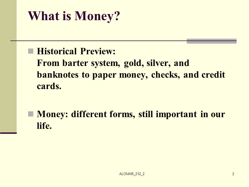 What is Money Historical Preview: From barter system, gold, silver, and banknotes to paper money, checks, and credit cards.