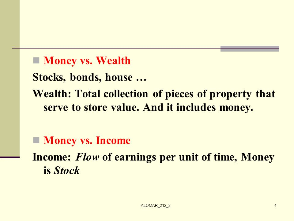 Income: Flow of earnings per unit of time, Money is Stock