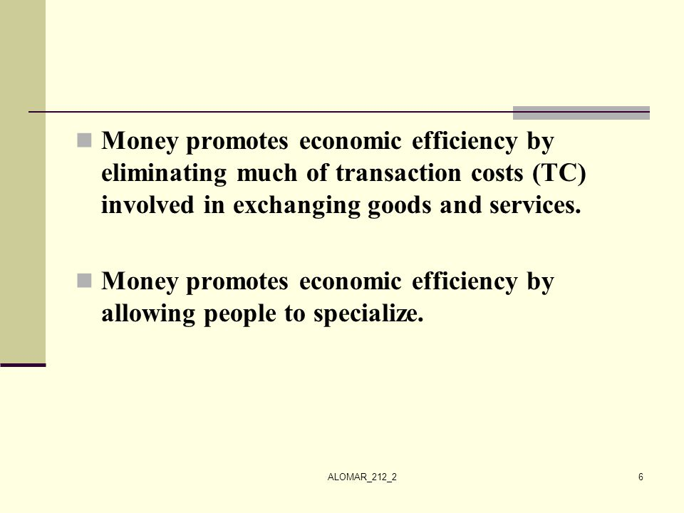 Money promotes economic efficiency by allowing people to specialize.