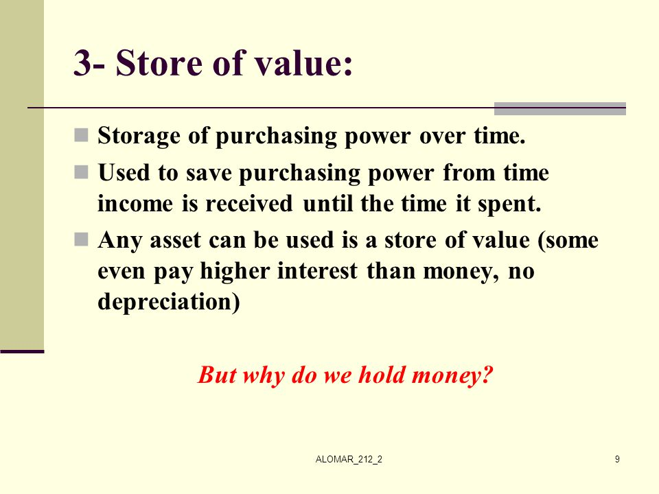 3- Store of value: Storage of purchasing power over time.