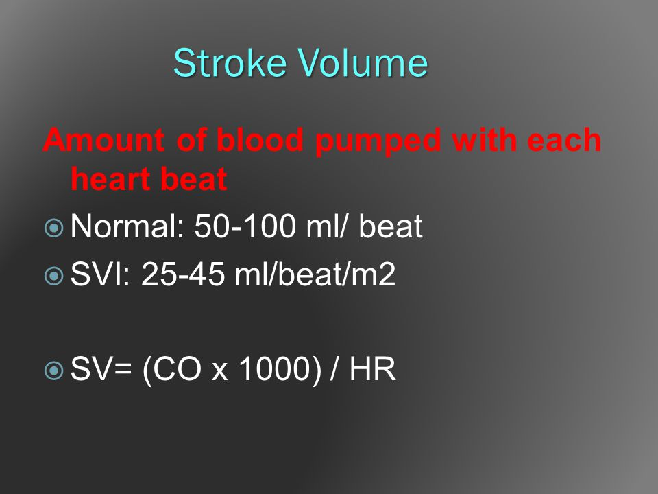 Stroke Volume Amount of blood pumped with each heart beat