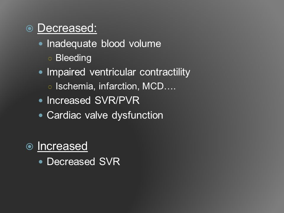Decreased: Increased Inadequate blood volume