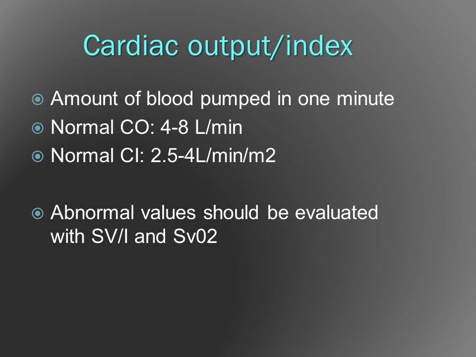 Cardiac output/index Amount of blood pumped in one minute