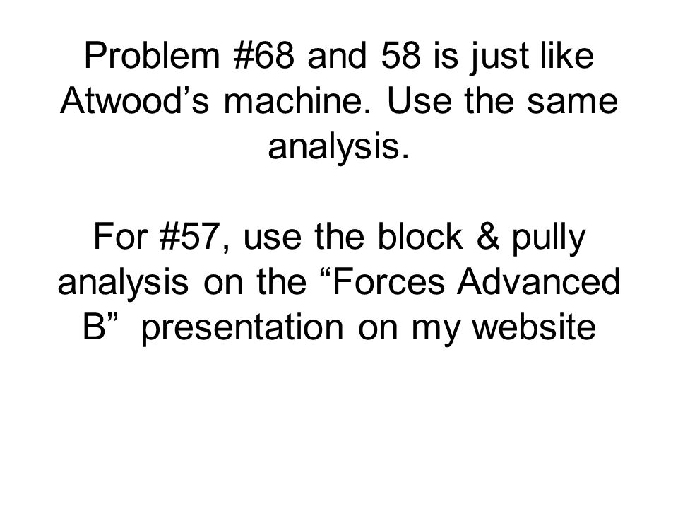 Problem #68 and 58 is just like Atwood's machine. Use the same analysis.