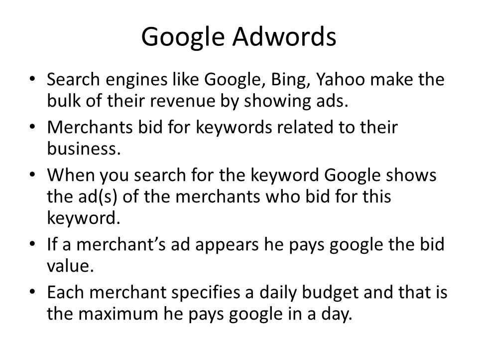 Google Adwords Search engines like Google, Bing, Yahoo make the bulk of their revenue by showing ads.