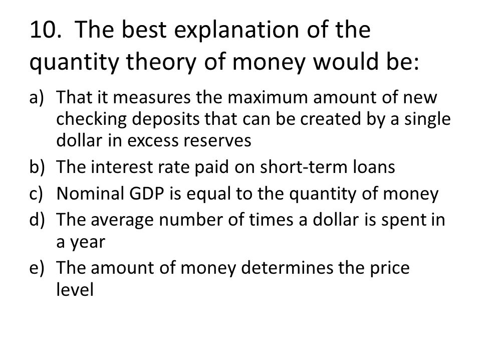 10. The best explanation of the quantity theory of money would be: