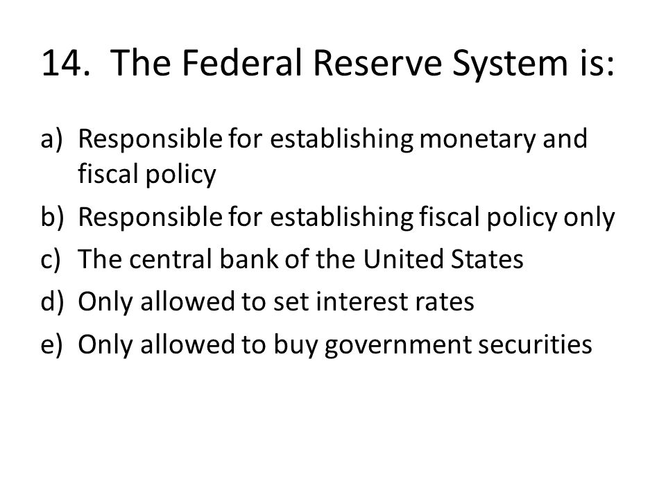 14. The Federal Reserve System is: