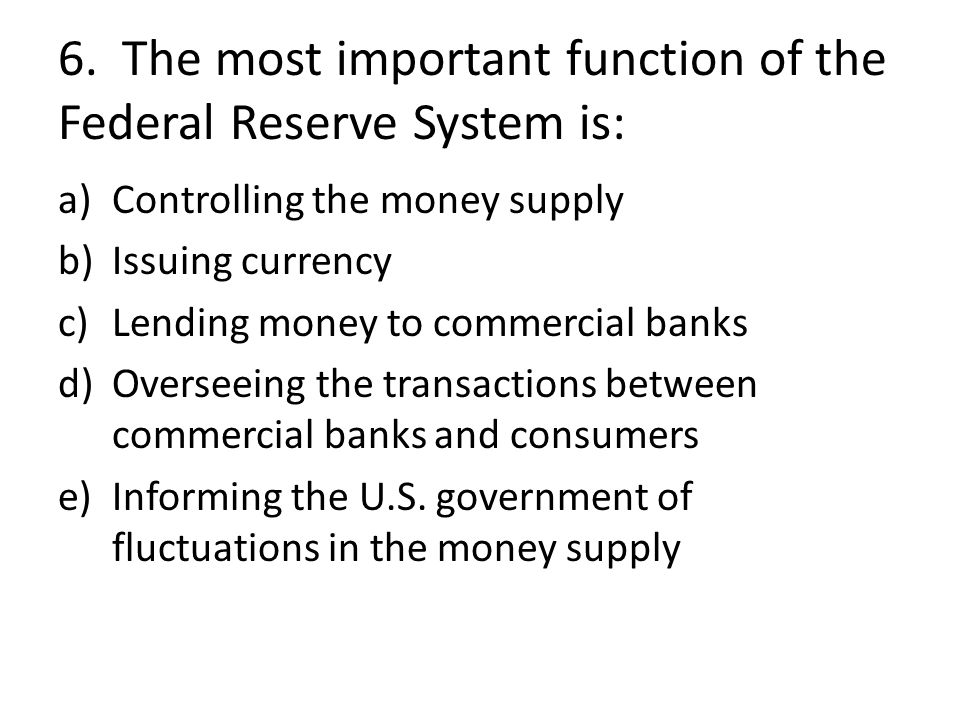 6. The most important function of the Federal Reserve System is: